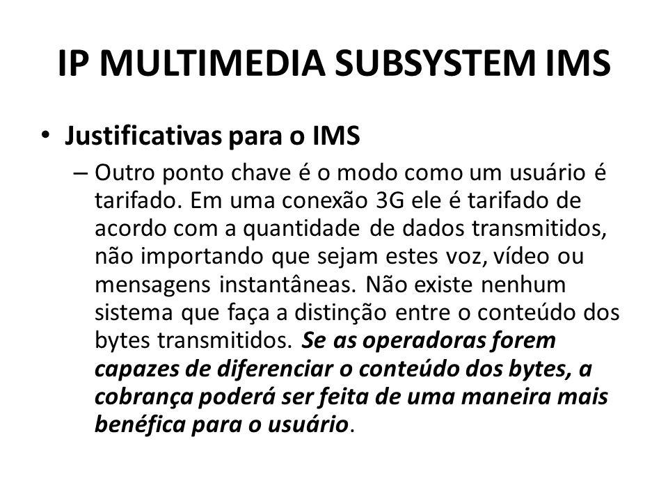 IP MULTIMEDIA SUBSYSTEM IMS Justificativas para o IMS – Outro ponto chave é o modo como um usuário é tarifado. Em uma conexão 3G ele é tarifado de aco