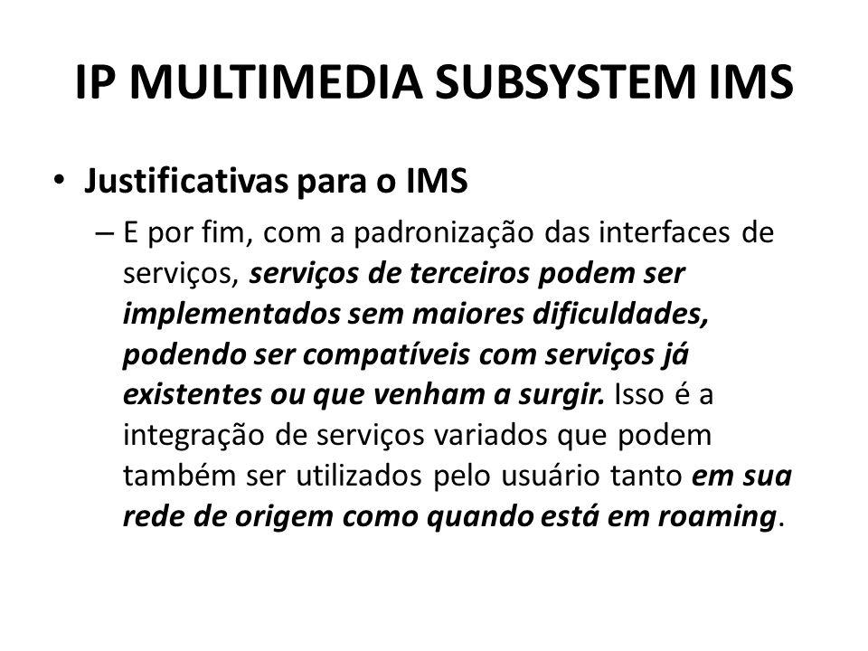 IP MULTIMEDIA SUBSYSTEM IMS Justificativas para o IMS – E por fim, com a padronização das interfaces de serviços, serviços de terceiros podem ser impl