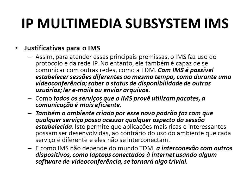 IP MULTIMEDIA SUBSYSTEM IMS Justificativas para o IMS – Assim, para atender essas principais premissas, o IMS faz uso do protocolo e da rede IP.