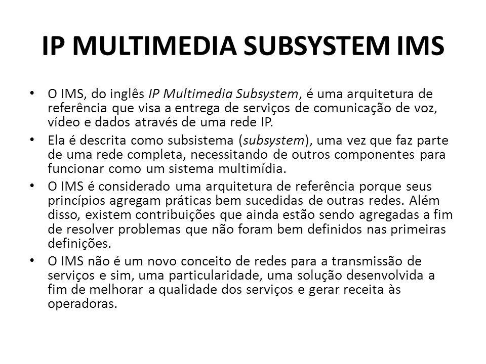 IP MULTIMEDIA SUBSYSTEM IMS O IMS, do inglês IP Multimedia Subsystem, é uma arquitetura de referência que visa a entrega de serviços de comunicação de voz, vídeo e dados através de uma rede IP.