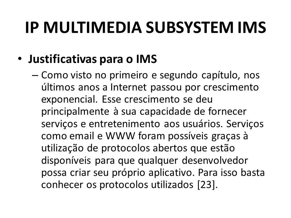 IP MULTIMEDIA SUBSYSTEM IMS Justificativas para o IMS – Como visto no primeiro e segundo capítulo, nos últimos anos a Internet passou por crescimento