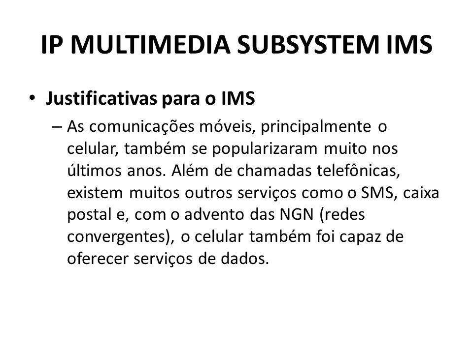 IP MULTIMEDIA SUBSYSTEM IMS Justificativas para o IMS – As comunicações móveis, principalmente o celular, também se popularizaram muito nos últimos an