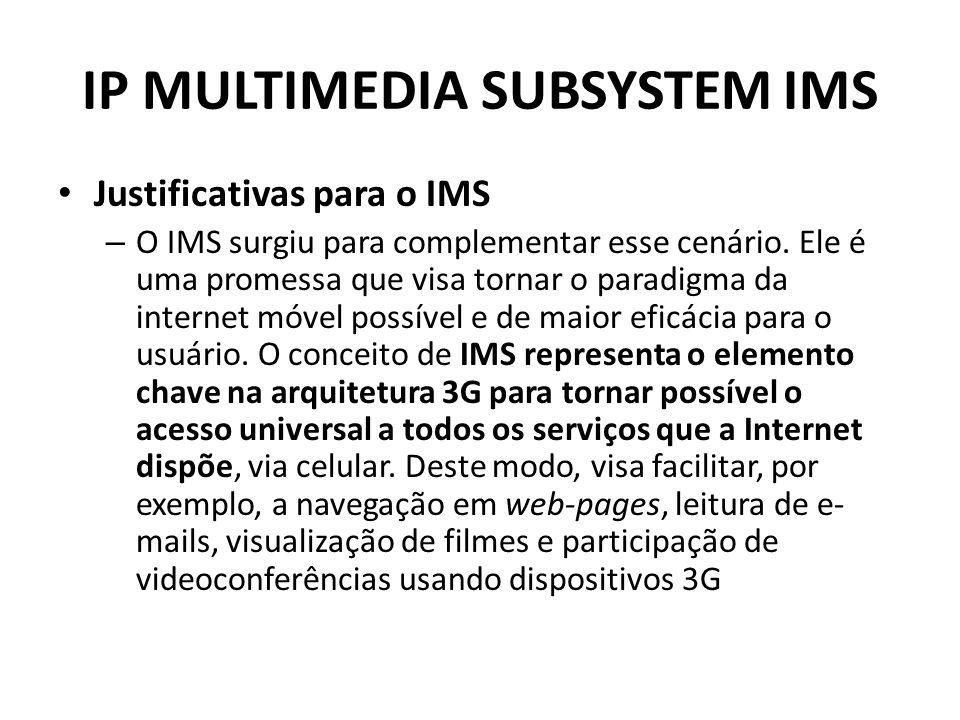 IP MULTIMEDIA SUBSYSTEM IMS Justificativas para o IMS – O IMS surgiu para complementar esse cenário. Ele é uma promessa que visa tornar o paradigma da