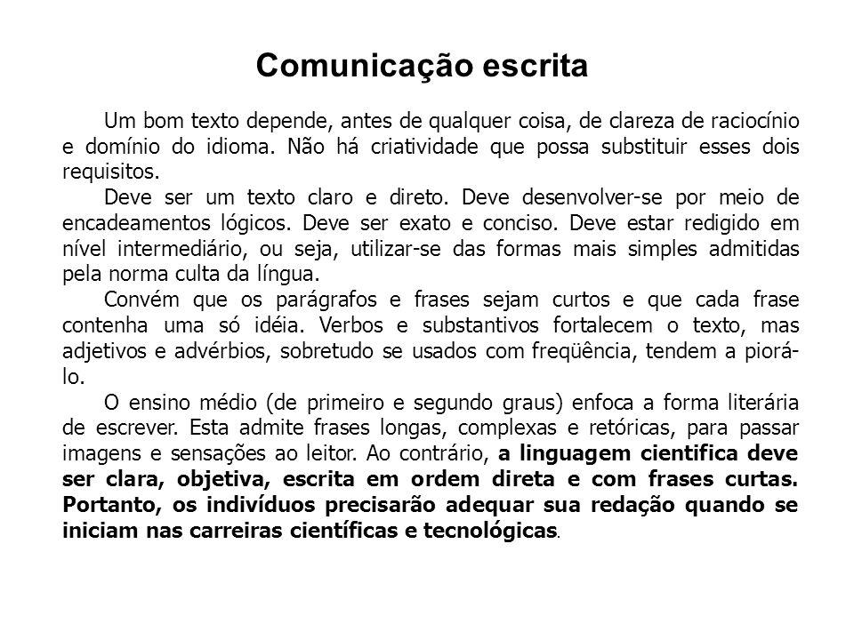 Comunicação escrita Um bom texto depende, antes de qualquer coisa, de clareza de raciocínio e domínio do idioma.