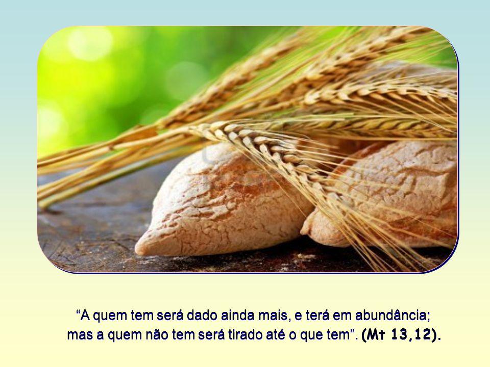 por outro lado, se alguém não der importância a essa Palavra, Jesus a tirará dele e a entregará a outros para que ela frutifique..