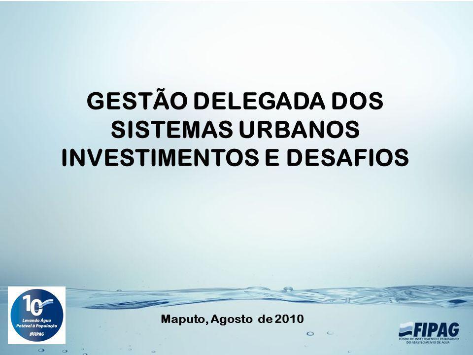 Maputo, Agosto de 2010 GESTÃO DELEGADA DOS SISTEMAS URBANOS INVESTIMENTOS E DESAFIOS