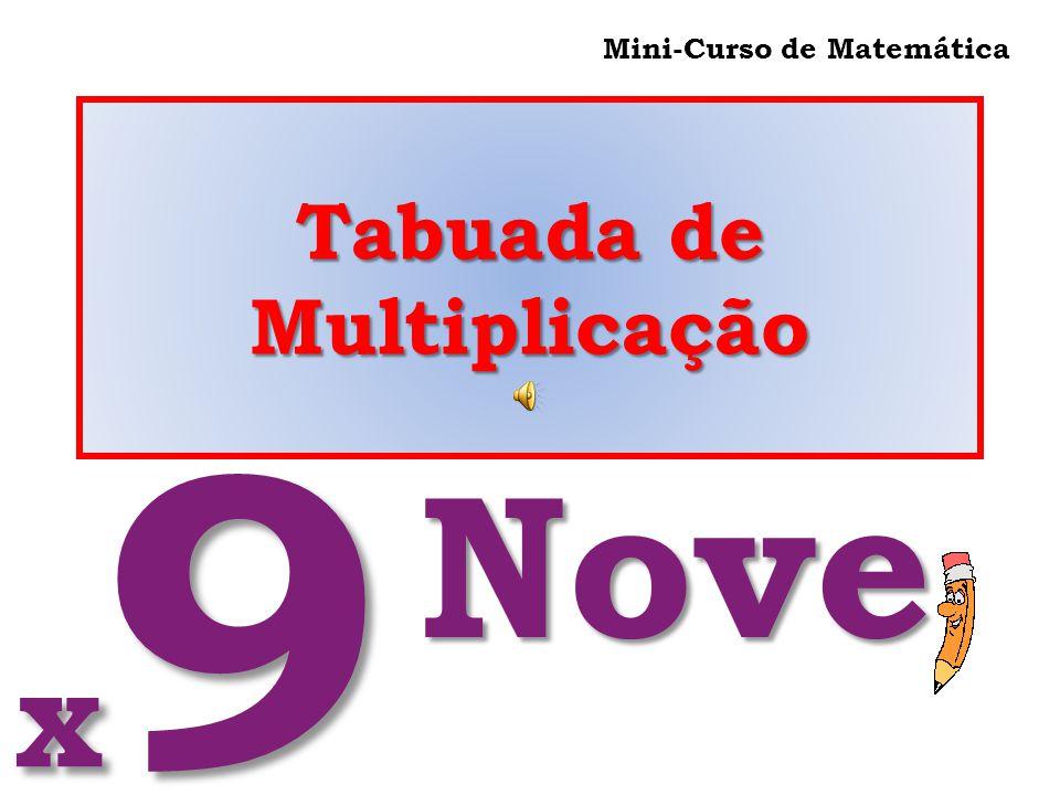 Tabuada de Multiplicação Mini-Curso de Matemática x9 x9 x9 x9 Nove Nove