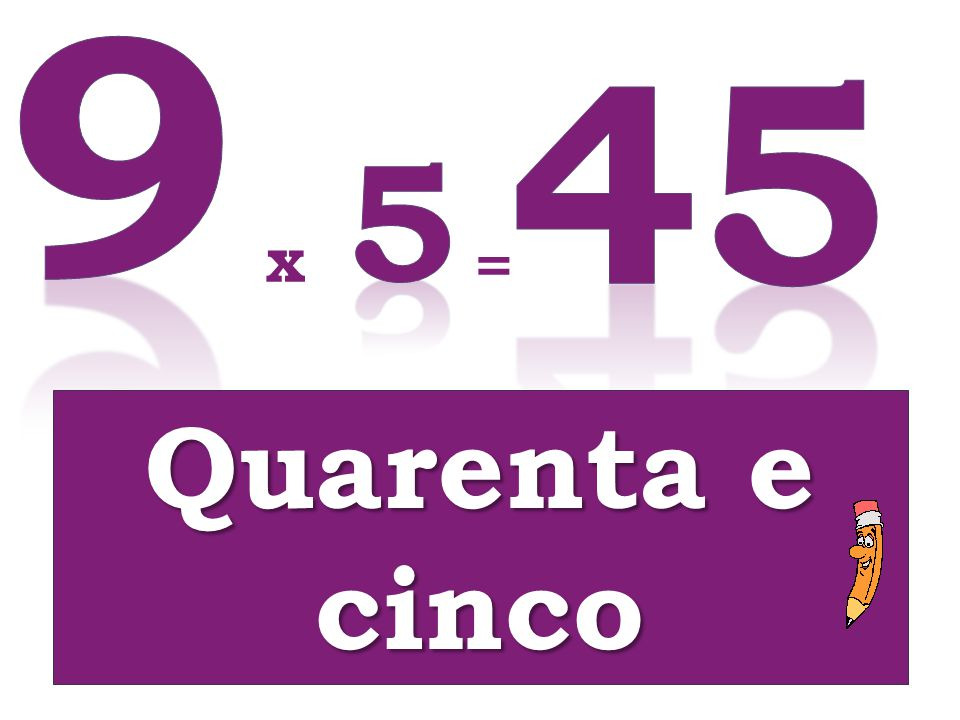 x = Quarenta e cinco