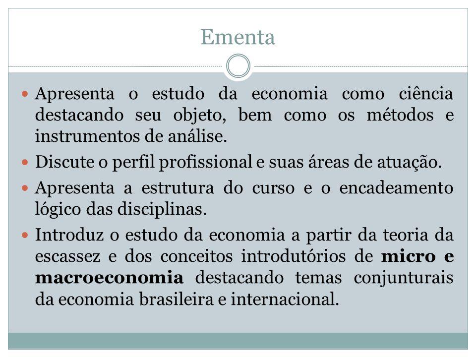 Conteúdo Programático A ) ASPECTOS INTRODUTÓRIOS 1 - O Curso de Ciências Econômicas 1.1 - Economia como Ciência 1.2 - O Objeto de estudo e método de análise 1.3 - Os principais pensadores 2 – Os Conceitos de Economia e os Sistemas Econômicos