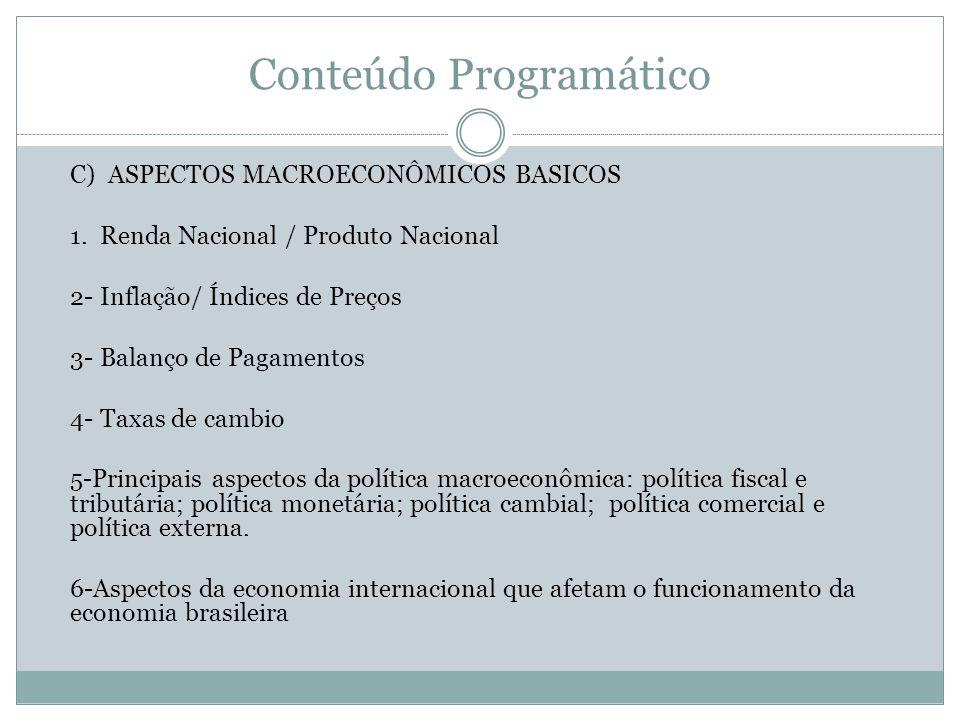Conteúdo Programático C) ASPECTOS MACROECONÔMICOS BASICOS 1. Renda Nacional / Produto Nacional 2- Inflação/ Índices de Preços 3- Balanço de Pagamentos
