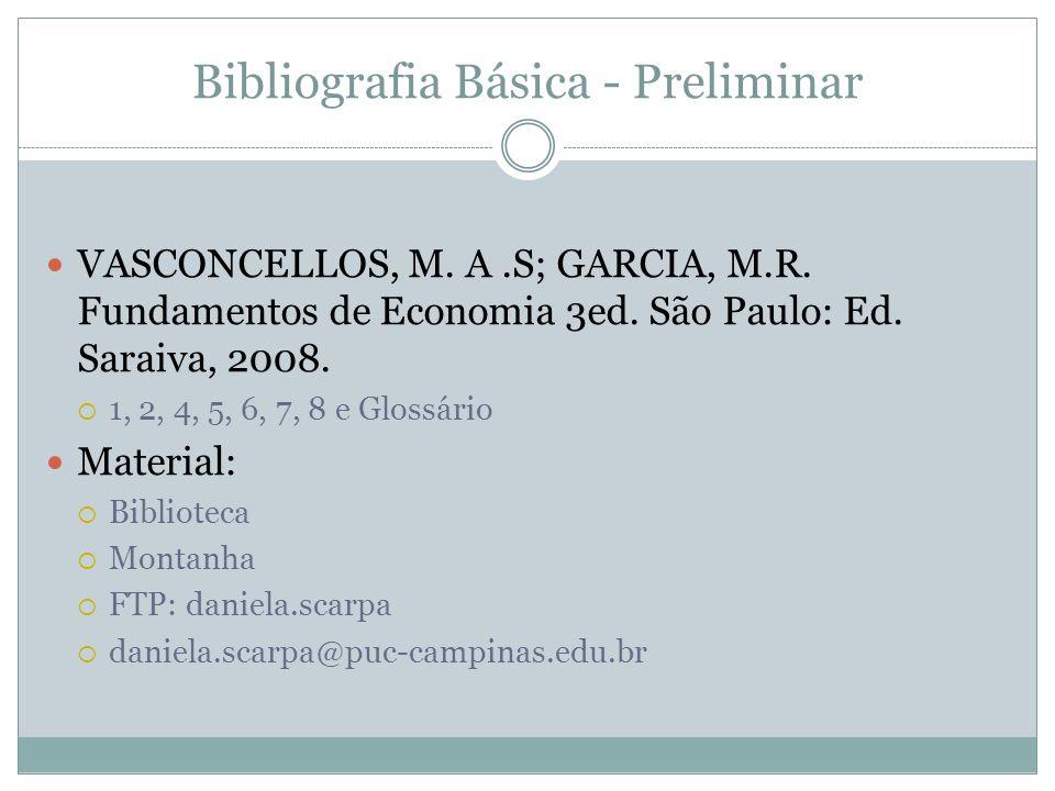 Bibliografia Básica - Preliminar VASCONCELLOS, M. A.S; GARCIA, M.R. Fundamentos de Economia 3ed. São Paulo: Ed. Saraiva, 2008. 1, 2, 4, 5, 6, 7, 8 e G
