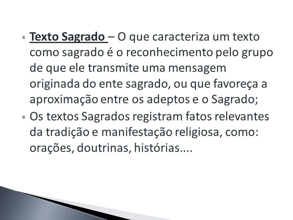 Texto Sagrado – O que caracteriza um texto como sagrado é o reconhecimento pelo grupo de que ele transmite uma mensagem originada do ente sagrado, ou