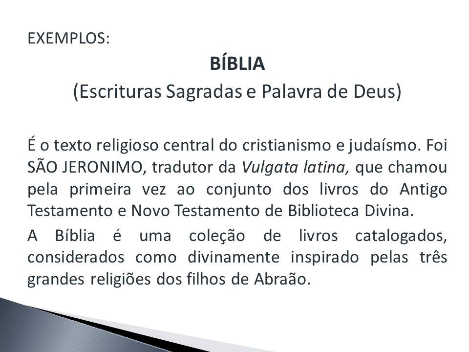 EXEMPLOS: BÍBLIA (Escrituras Sagradas e Palavra de Deus) É o texto religioso central do cristianismo e judaísmo. Foi SÃO JERONIMO, tradutor da Vulgata