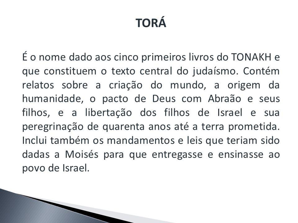 TORÁ É o nome dado aos cinco primeiros livros do TONAKH e que constituem o texto central do judaísmo. Contém relatos sobre a criação do mundo, a orige
