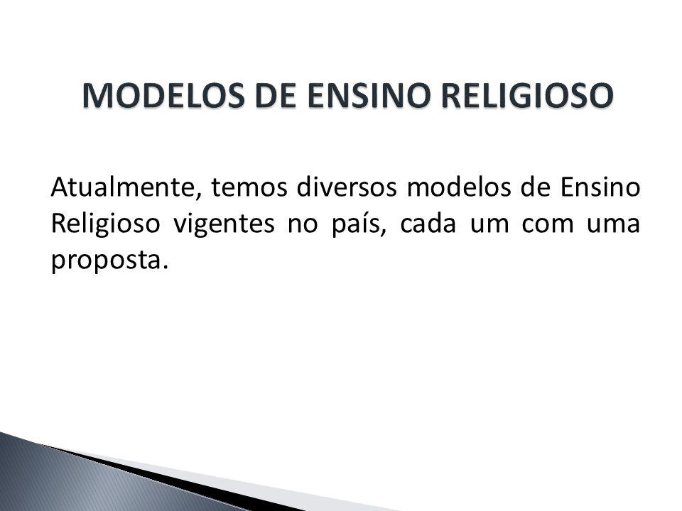 Atualmente, temos diversos modelos de Ensino Religioso vigentes no país, cada um com uma proposta.