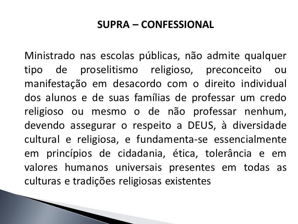 SUPRA – CONFESSIONAL Ministrado nas escolas públicas, não admite qualquer tipo de proselitismo religioso, preconceito ou manifestação em desacordo com