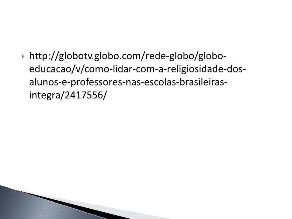 http://globotv.globo.com/rede-globo/globo- educacao/v/como-lidar-com-a-religiosidade-dos- alunos-e-professores-nas-escolas-brasileiras- integra/241755