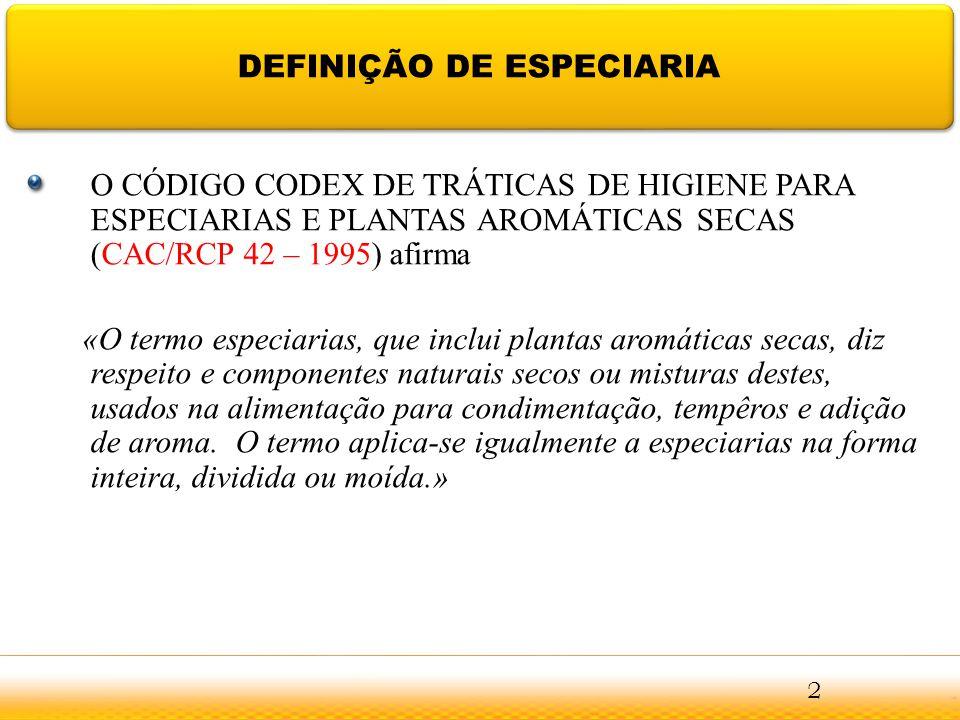 DEFINIÇÃO DE ESPECIARIA O CÓDIGO CODEX DE TRÁTICAS DE HIGIENE PARA ESPECIARIAS E PLANTAS AROMÁTICAS SECAS (CAC/RCP 42 – 1995) afirma «O termo especiar