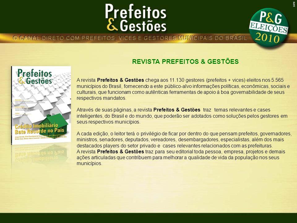 REVISTA PREFEITOS & GESTÕES A revista Prefeitos & Gestões chega aos 11.130 gestores (prefeitos + vices) eleitos nos 5.565 municípios do Brasil, fornec