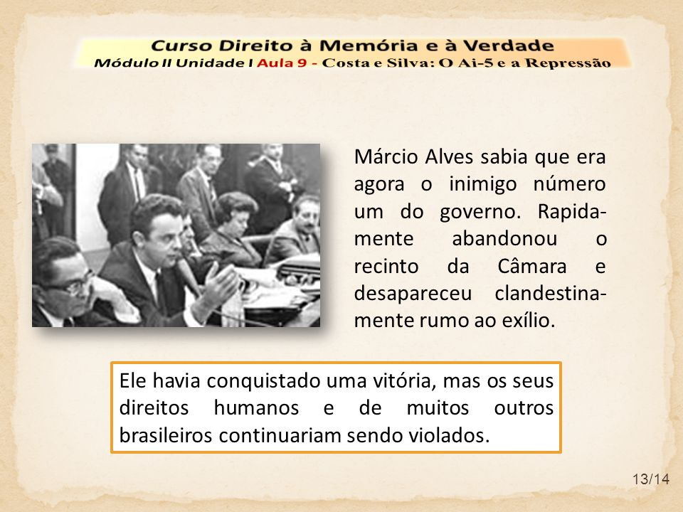 13/14 Márcio Alves sabia que era agora o inimigo número um do governo. Rapida- mente abandonou o recinto da Câmara e desapareceu clandestina- mente ru
