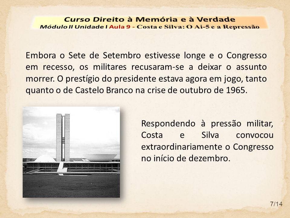 7/14 Embora o Sete de Setembro estivesse longe e o Congresso em recesso, os militares recusaram-se a deixar o assunto morrer. O prestígio do president