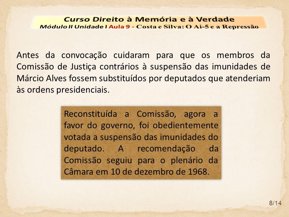 8/14 Antes da convocação cuidaram para que os membros da Comissão de Justiça contrários à suspensão das imunidades de Márcio Alves fossem substituídos por deputados que atenderiam às ordens presidenciais.
