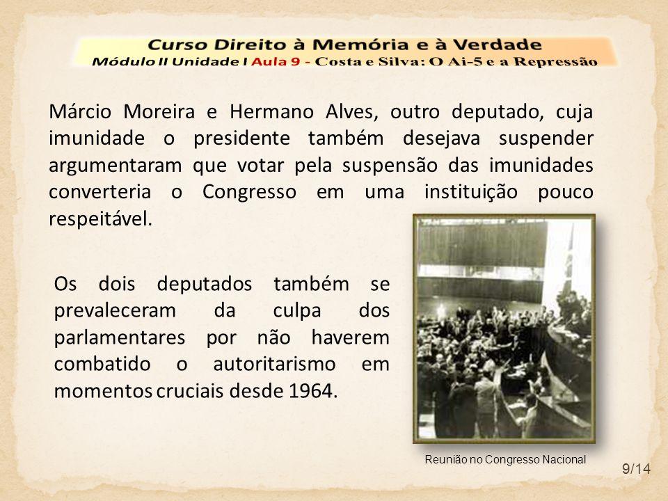 9/14 Márcio Moreira e Hermano Alves, outro deputado, cuja imunidade o presidente também desejava suspender argumentaram que votar pela suspensão das i