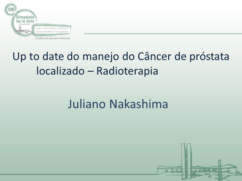 Up to date do manejo do Câncer de próstata localizado – Radioterapia Juliano Nakashima