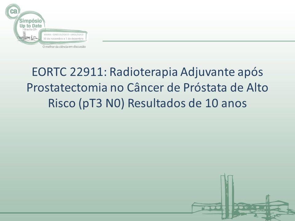 EORTC 22911: Radioterapia Adjuvante após Prostatectomia no Câncer de Próstata de Alto Risco (pT3 N0) Resultados de 10 anos