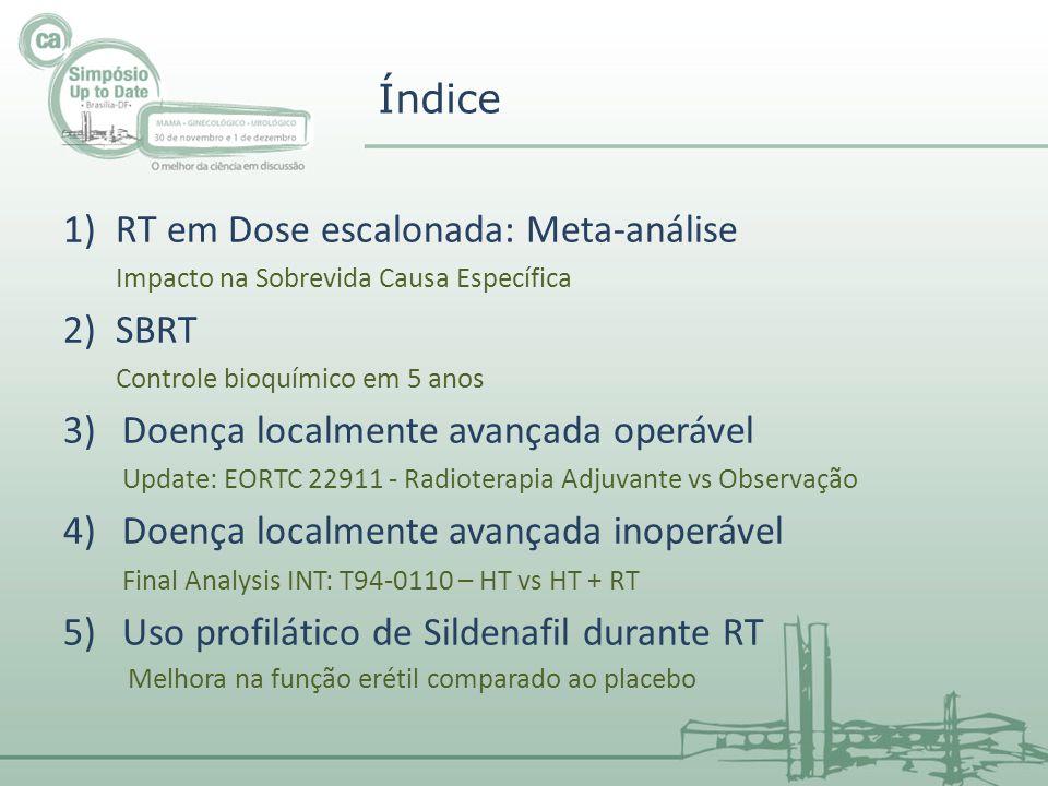 1)RT em Dose escalonada: Meta-análise Impacto na Sobrevida Causa Específica 2)SBRT Controle bioquímico em 5 anos 3)Doença localmente avançada operável