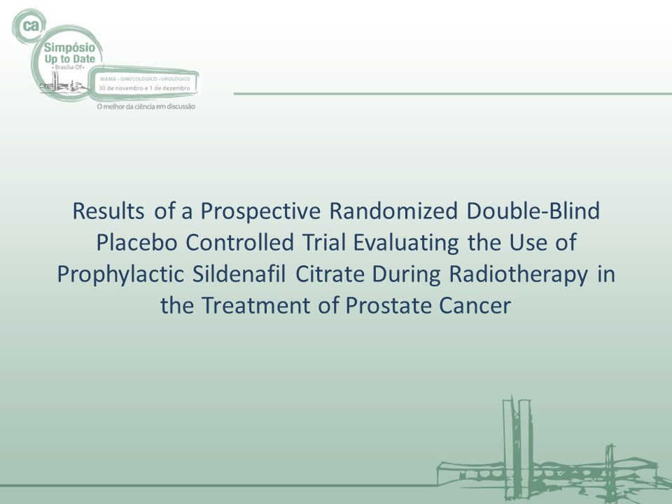 Results of a Prospective Randomized Double-Blind Placebo Controlled Trial Evaluating the Use of Prophylactic Sildenafil Citrate During Radiotherapy in the Treatment of Prostate Cancer