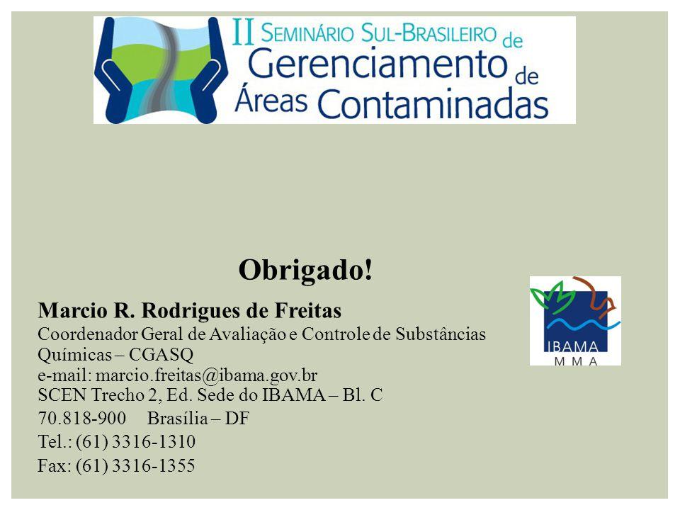 Obrigado! Marcio R. Rodrigues de Freitas Coordenador Geral de Avaliação e Controle de Substâncias Químicas – CGASQ e-mail: marcio.freitas@ibama.gov.br