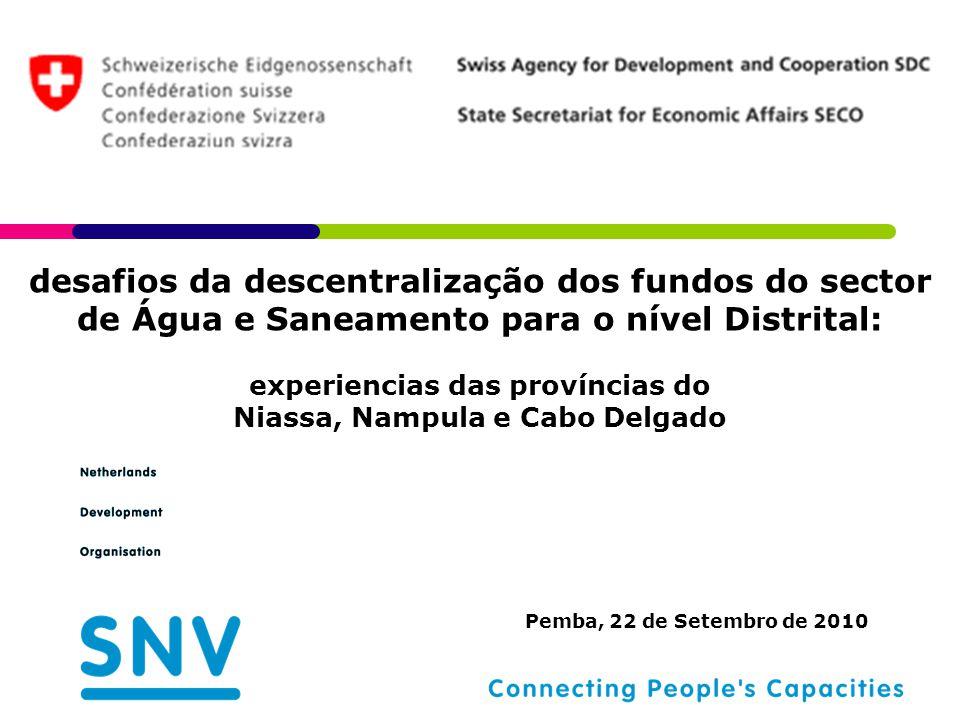 Pemba, 22 de Setembro de 2010 desafios da descentralização dos fundos do sector de Água e Saneamento para o nível Distrital: experiencias das províncias do Niassa, Nampula e Cabo Delgado