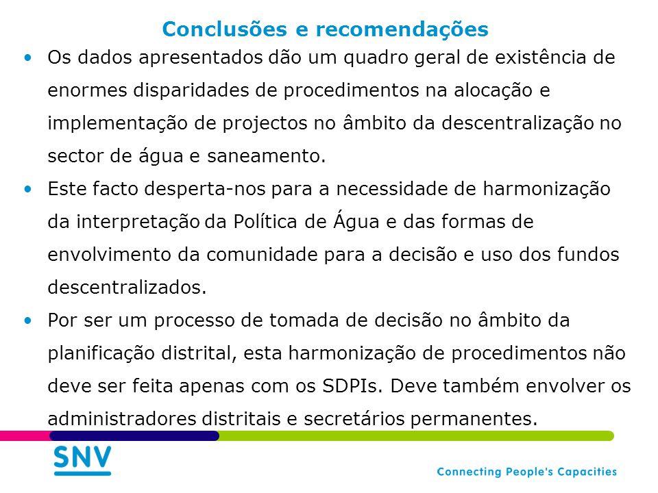 Conclusões e recomendações Os dados apresentados dão um quadro geral de existência de enormes disparidades de procedimentos na alocação e implementação de projectos no âmbito da descentralização no sector de água e saneamento.