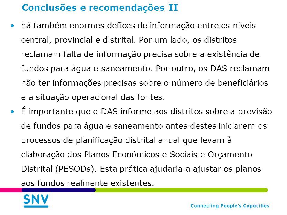 Conclusões e recomendações II há também enormes défices de informação entre os níveis central, provincial e distrital. Por um lado, os distritos recla