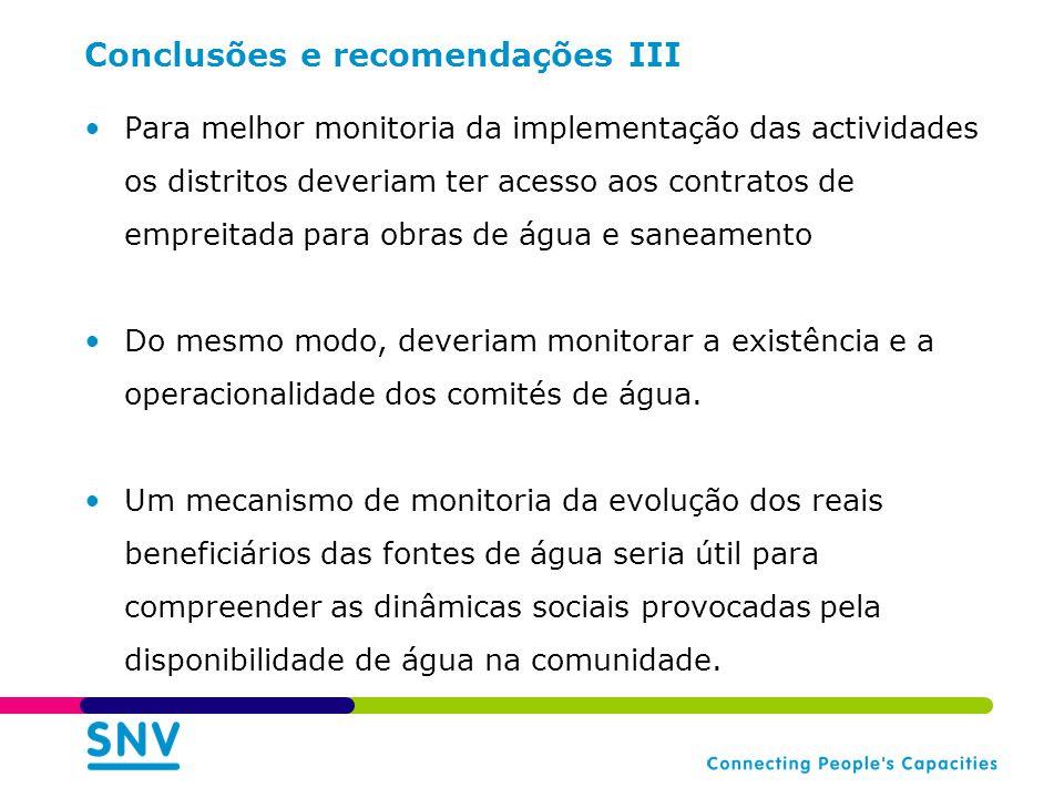 Conclusões e recomendações III Para melhor monitoria da implementação das actividades os distritos deveriam ter acesso aos contratos de empreitada para obras de água e saneamento Do mesmo modo, deveriam monitorar a existência e a operacionalidade dos comités de água.