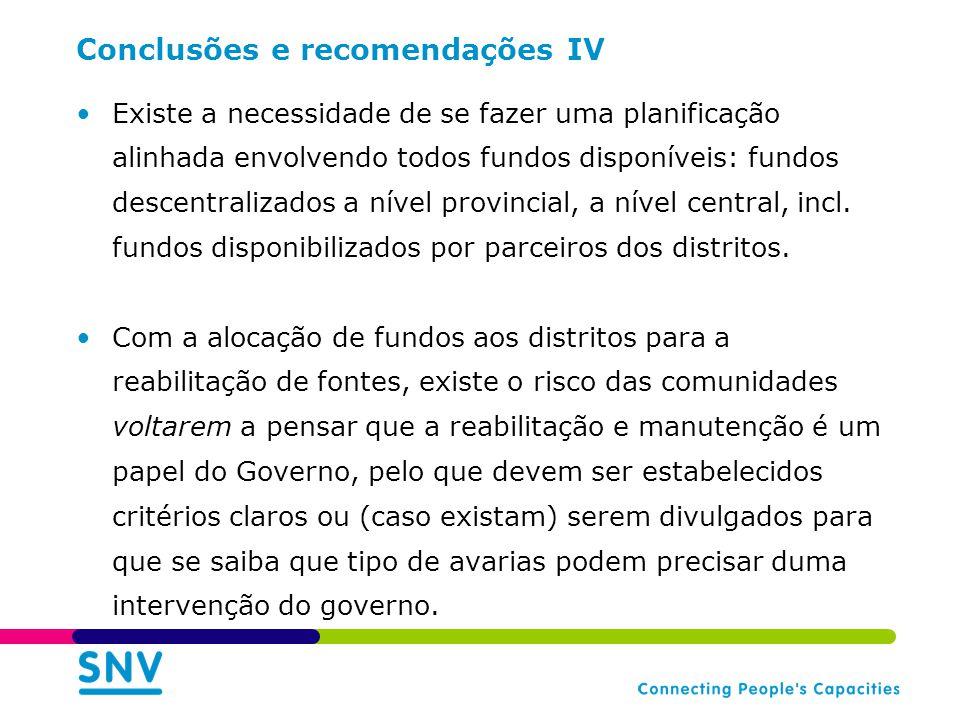 Conclusões e recomendações IV Existe a necessidade de se fazer uma planificação alinhada envolvendo todos fundos disponíveis: fundos descentralizados a nível provincial, a nível central, incl.