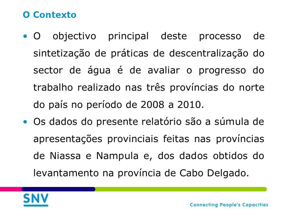 O Contexto O objectivo principal deste processo de sintetização de práticas de descentralização do sector de água é de avaliar o progresso do trabalho realizado nas três províncias do norte do país no período de 2008 a 2010.