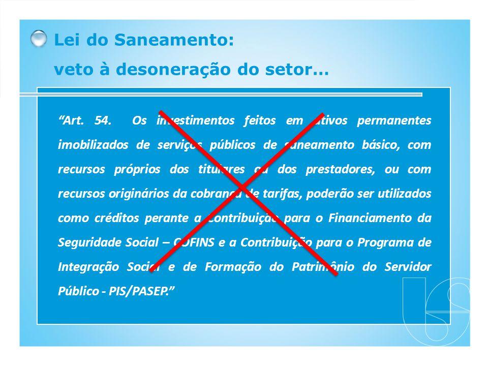 Lei do Saneamento: veto à desoneração do setor… Art. 54. Os investimentos feitos em ativos permanentes imobilizados de serviços públicos de saneamento