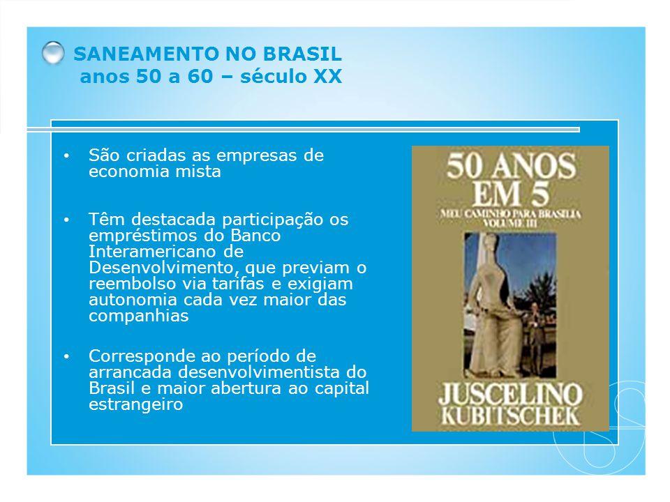 SANEAMENTO NO BRASIL anos 50 a 60 – século XX São criadas as empresas de economia mista Têm destacada participação os empréstimos do Banco Interameric