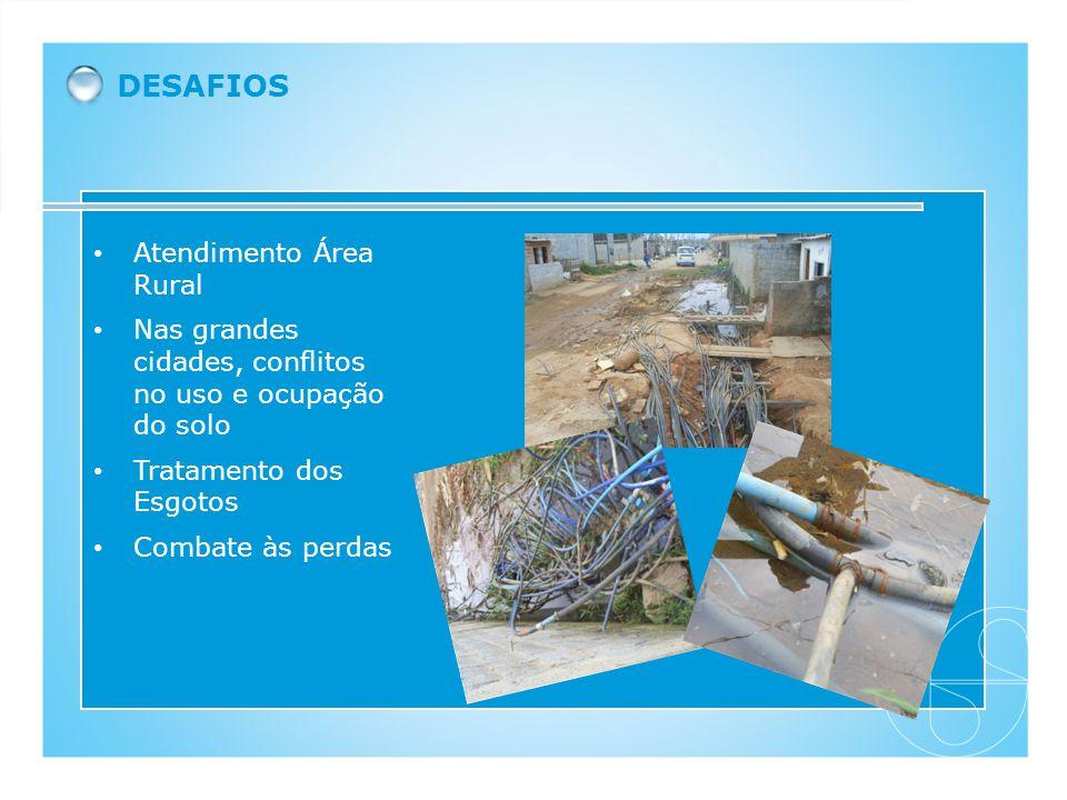 Atendimento Área Rural Nas grandes cidades, conflitos no uso e ocupação do solo Tratamento dos Esgotos Combate às perdas DESAFIOS