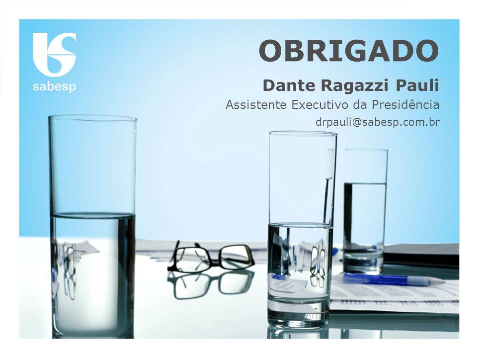 OBRIGADO Dante Ragazzi Pauli Assistente Executivo da Presidência drpauli@sabesp.com.br