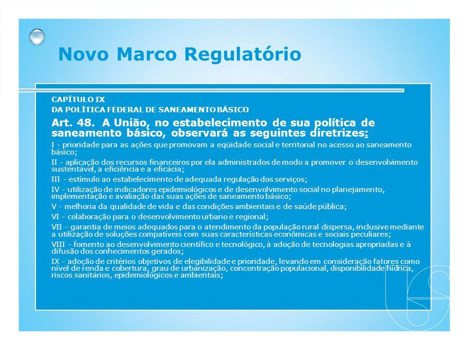 CAPÍTULO IX DA POLÍTICA FEDERAL DE SANEAMENTO BÁSICO Art. 48. A União, no estabelecimento de sua política de saneamento básico, observará as seguintes
