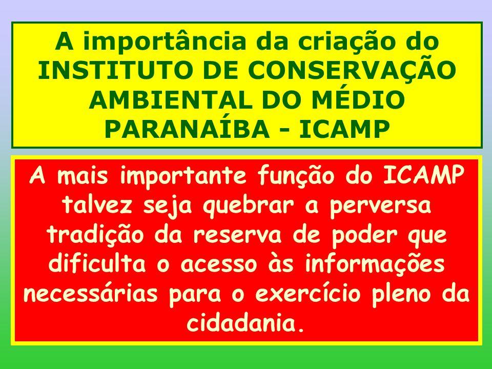 A importância da criação do INSTITUTO DE CONSERVAÇÃO AMBIENTAL DO MÉDIO PARANAÍBA - ICAMP A mais importante função do ICAMP talvez seja quebrar a perv