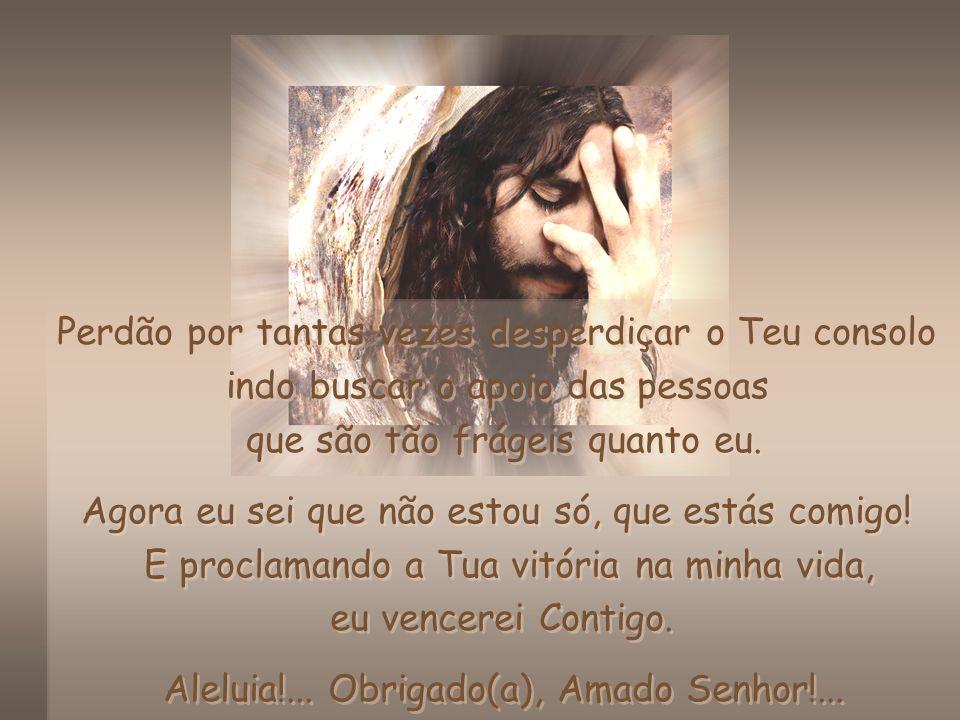Obrigado (a), amado Jesus, por me ensinares o que fazer quando as sombras me ofuscarem os olhos e eu não souber sair do horto, deixando a dor sufocar
