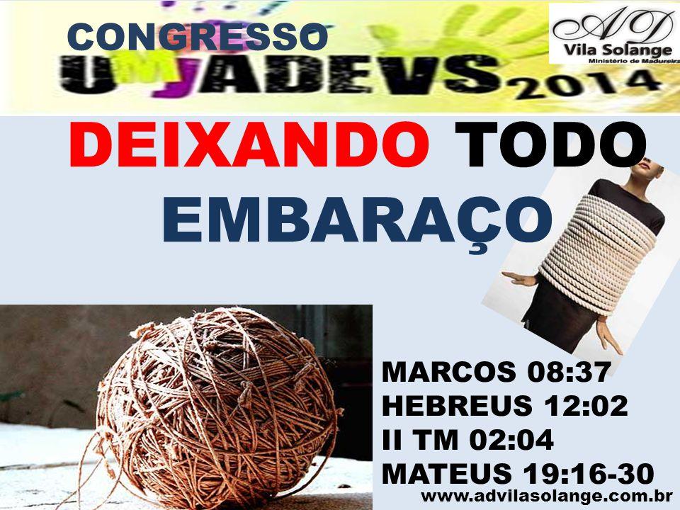 www.advilasolange.com.br 8) EMBARAÇO NO RELACIONAMENTO COM DEUS JEREMIAS 29:12-14 CONGRESSO