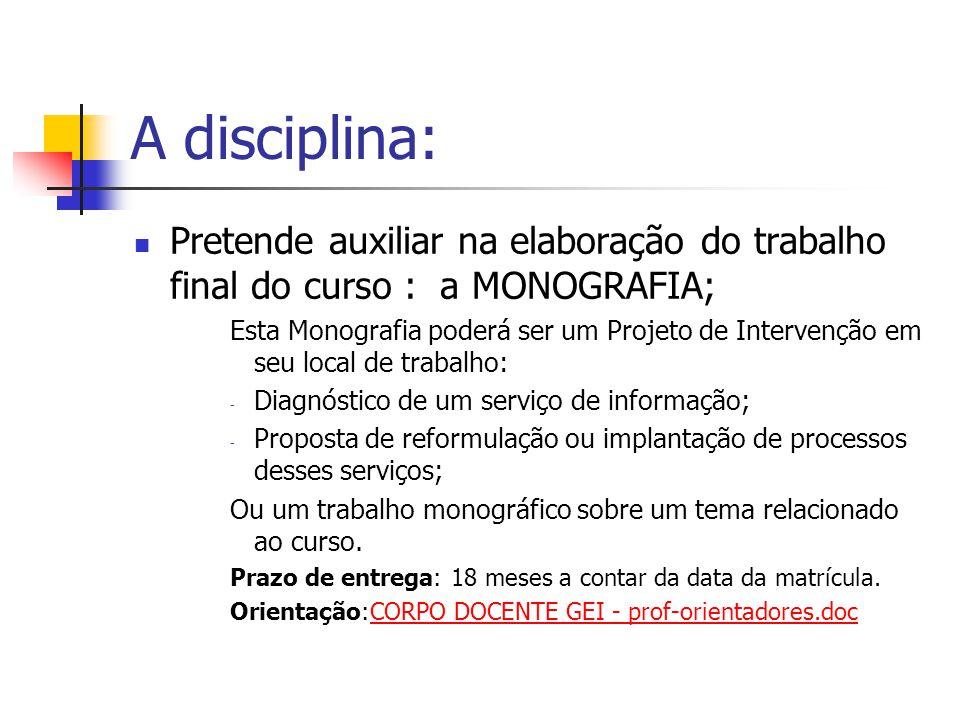 A disciplina: Pretende auxiliar na elaboração do trabalho final do curso : a MONOGRAFIA; Esta Monografia poderá ser um Projeto de Intervenção em seu l