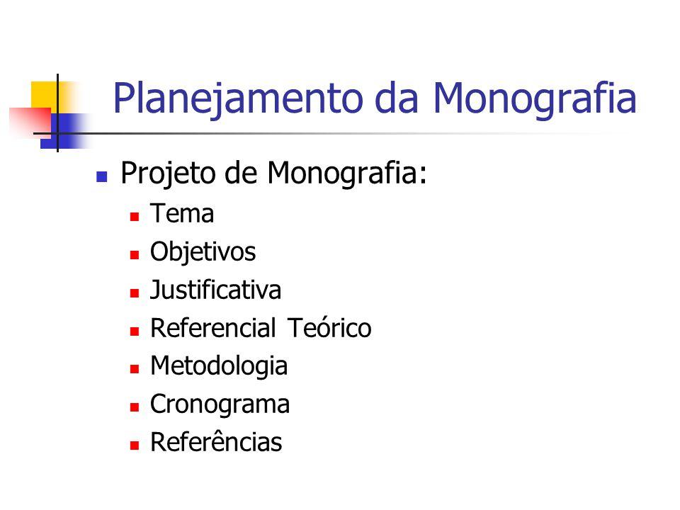 Planejamento da Monografia Projeto de Monografia: Tema Objetivos Justificativa Referencial Teórico Metodologia Cronograma Referências