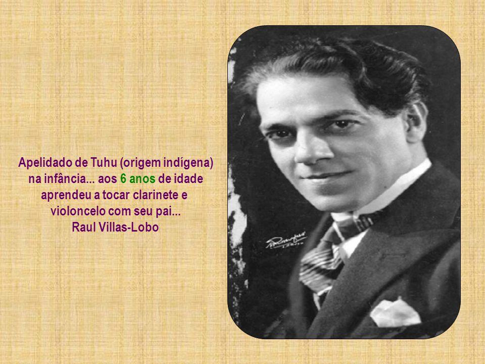 HEITOR VILLA-LOBOS O maior compositor... maestro latino – americano do século XX... nasceu em 05/03/1887 na cidade do Rio de Janeiro... Brasil