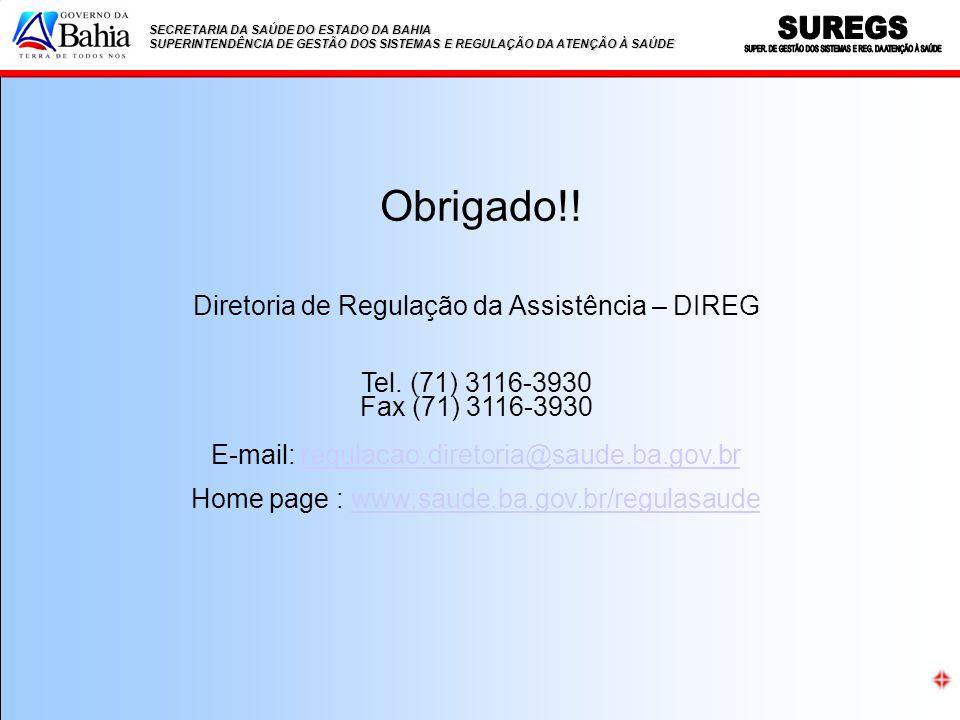 SECRETARIA DA SAÚDE DO ESTADO DA BAHIA SUPERINTENDÊNCIA DE GESTÃO DOS SISTEMAS E REGULAÇÃO DA ATENÇÃO À SAÚDE Obrigado!! Diretoria de Regulação da Ass